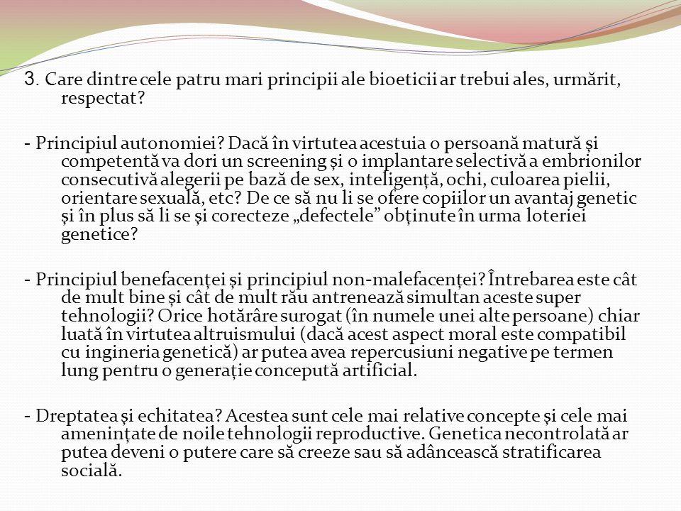 3. Care dintre cele patru mari principii ale bioeticii ar trebui ales, urm ă rit, respectat? - Principiul autonomiei? Dac ă în virtutea acestuia o per