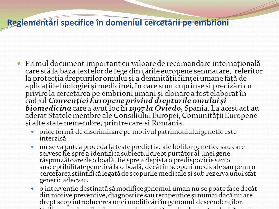 Reglement ă ri specifice în domeniul cercet ă rii pe embrioni Primul document important cu valoare de recomandare internaţional ă care st ă la baza te