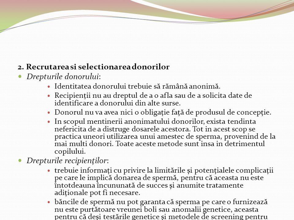 2. Recrutarea si selectionarea donorilor Drepturile donorului: Identitatea donorului trebuie s ă r ă mân ă anonim ă. Recipienţii nu au dreptul de a o
