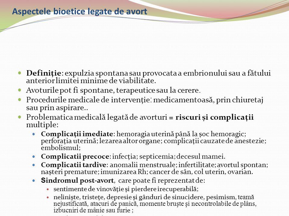 Aspectele bioetice legate de avort Definiţie: expulzia spontana sau provocata a embrionului sau a f ă tului anterior limitei minime de viabilitate. Av