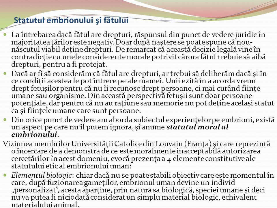 Statutul embrionului şi f ă tului La întrebarea dac ă f ă tul are drepturi, r ă spunsul din punct de vedere juridic în majoritatea ţ ă rilor este nega