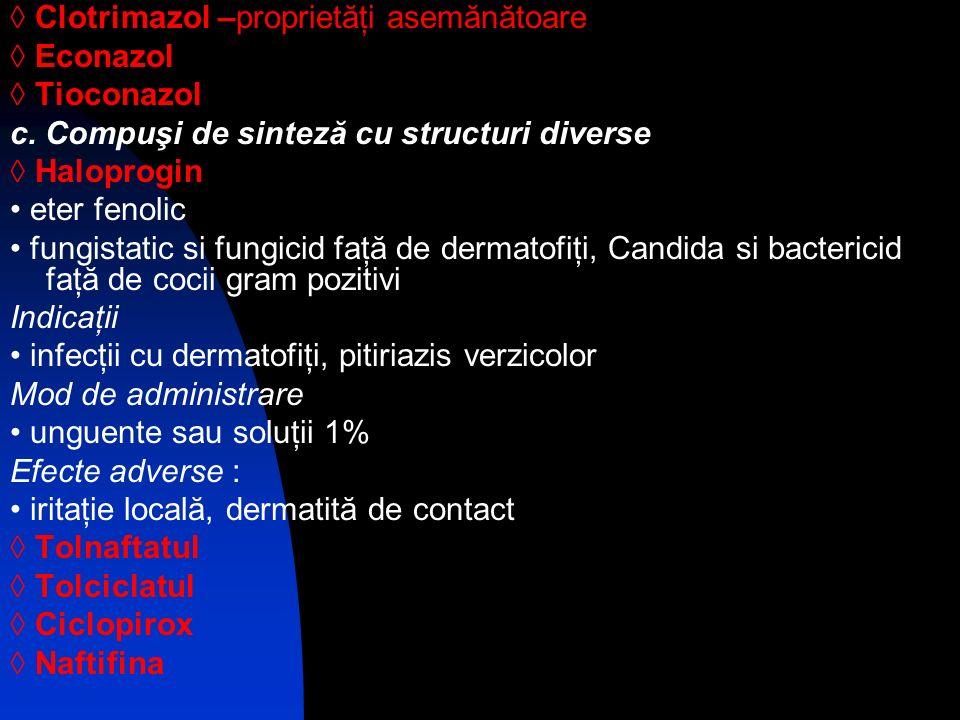 Clotrimazol –proprietăţi asemănătoare Econazol Tioconazol c. Compuşi de sinteză cu structuri diverse Haloprogin eter fenolic fungistatic si fungicid f