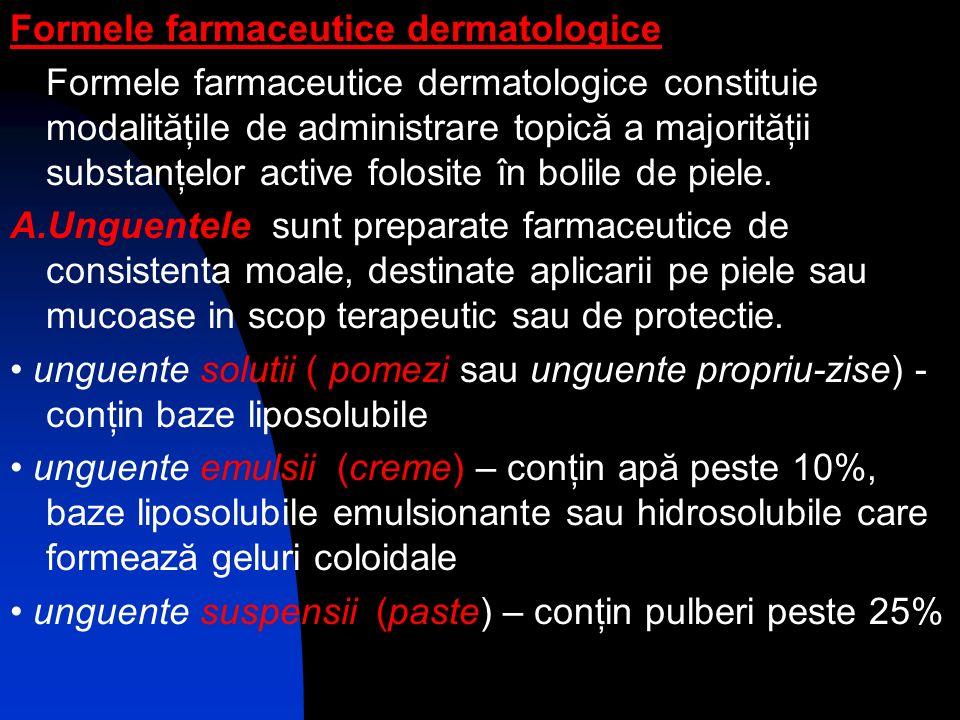 Formele farmaceutice dermatologice Formele farmaceutice dermatologice constituie modalităţile de administrare topică a majorităţii substanţelor active