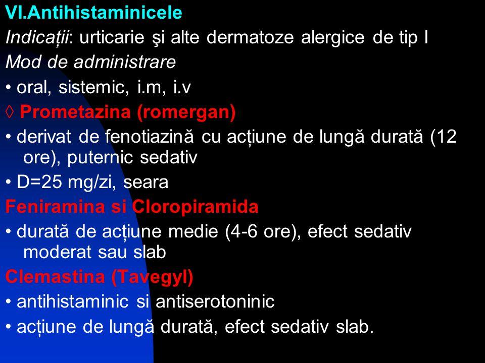 VI.Antihistaminicele Indicaţii: urticarie şi alte dermatoze alergice de tip I Mod de administrare oral, sistemic, i.m, i.v Prometazina (romergan) deri
