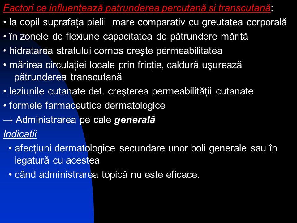 Factori ce influenţează patrunderea percutană si transcutană: la copil suprafaţa pielii mare comparativ cu greutatea corporală în zonele de flexiune c
