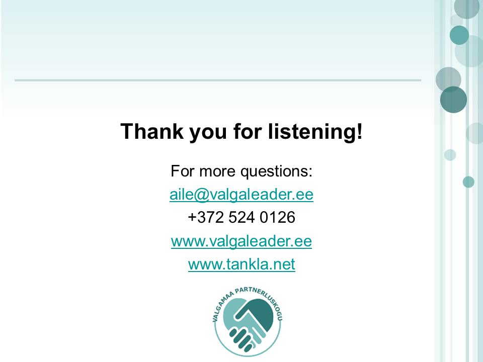 Thank you for listening! For more questions: aile@valgaleader.ee +372 524 0126 www.valgaleader.ee www.tankla.net