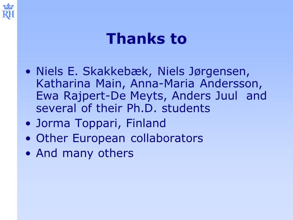 Thanks to Niels E. Skakkebæk, Niels Jørgensen, Katharina Main, Anna-Maria Andersson, Ewa Rajpert-De Meyts, Anders Juul and several of their Ph.D. stud