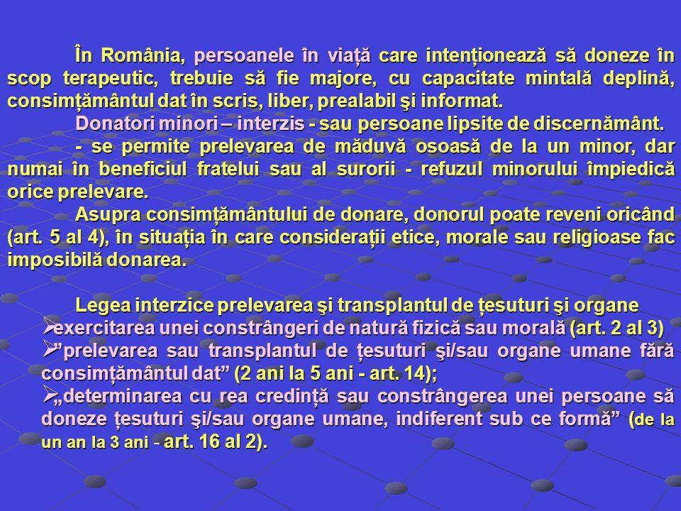 În România, persoanele în viaţă care intenţionează să doneze în scop terapeutic, trebuie să fie majore, cu capacitate mintală deplină, consimţământul