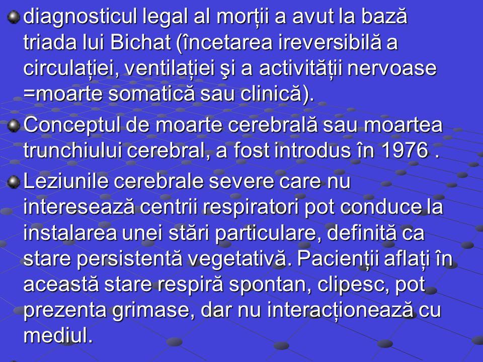 diagnosticul legal al morţii a avut la bază triada lui Bichat (încetarea ireversibilă a circulaţiei, ventilaţiei şi a activităţii nervoase =moarte som