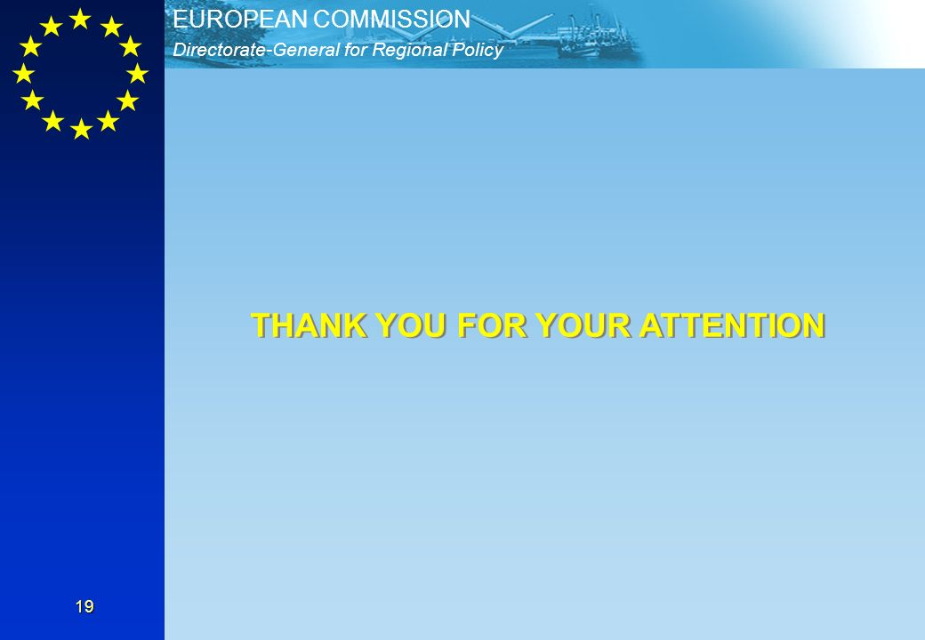 Directorate-General for Regional Policy EUROPEAN COMMISSION 19 THANK YOU FOR YOUR ATTENTION