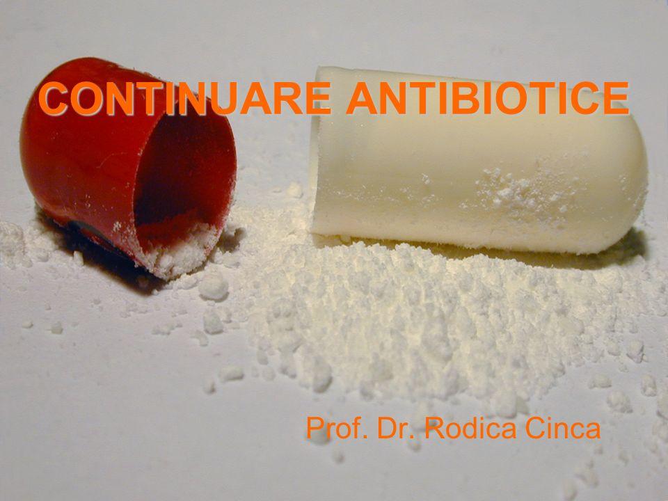 CONTINUARE ANTIBIOTICE Prof. Dr. Rodica Cinca
