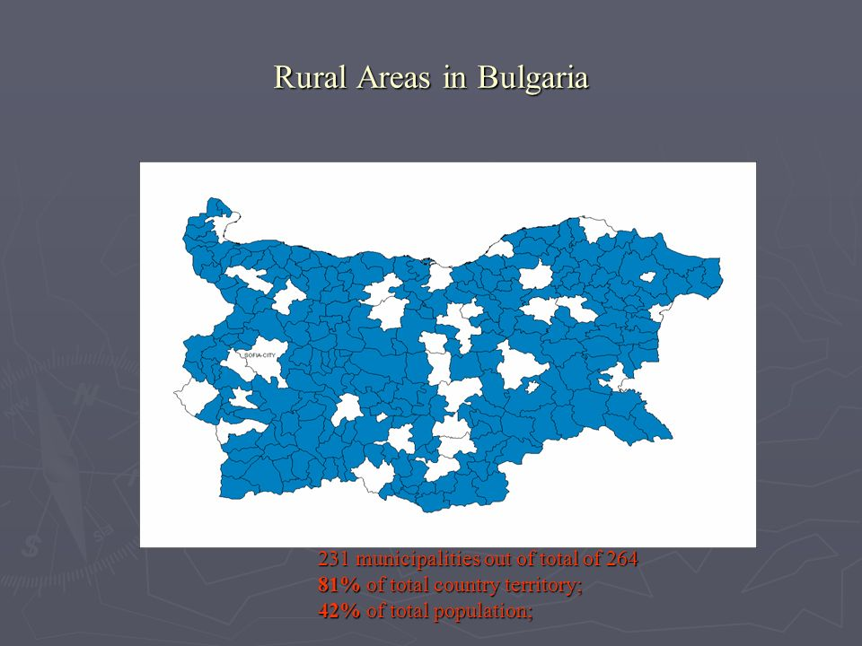 Rural Areas in Bulgaria 231 municipalities out of total of 264 81% of total country territory; 42% of total population;