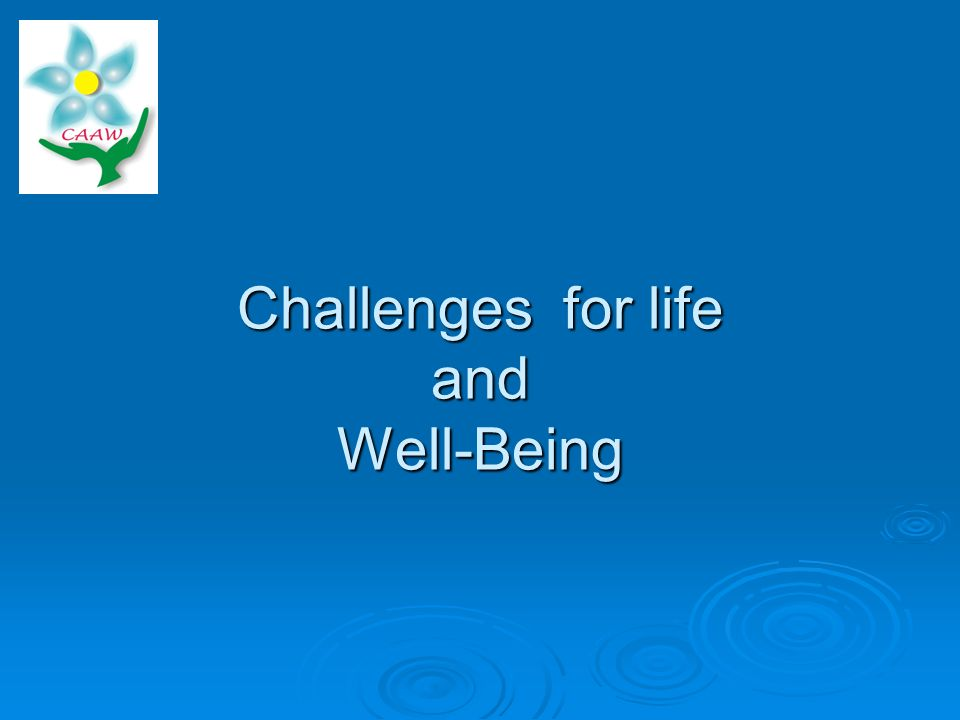 Challenges for life and Well-Being