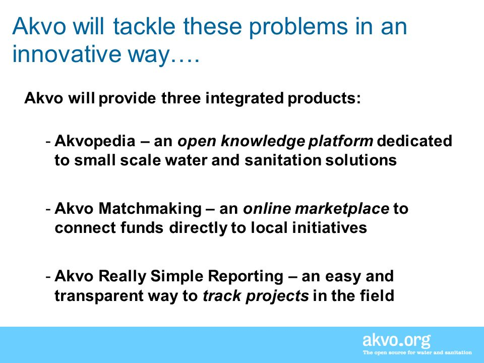 Akvo will tackle these problems in an innovative way….