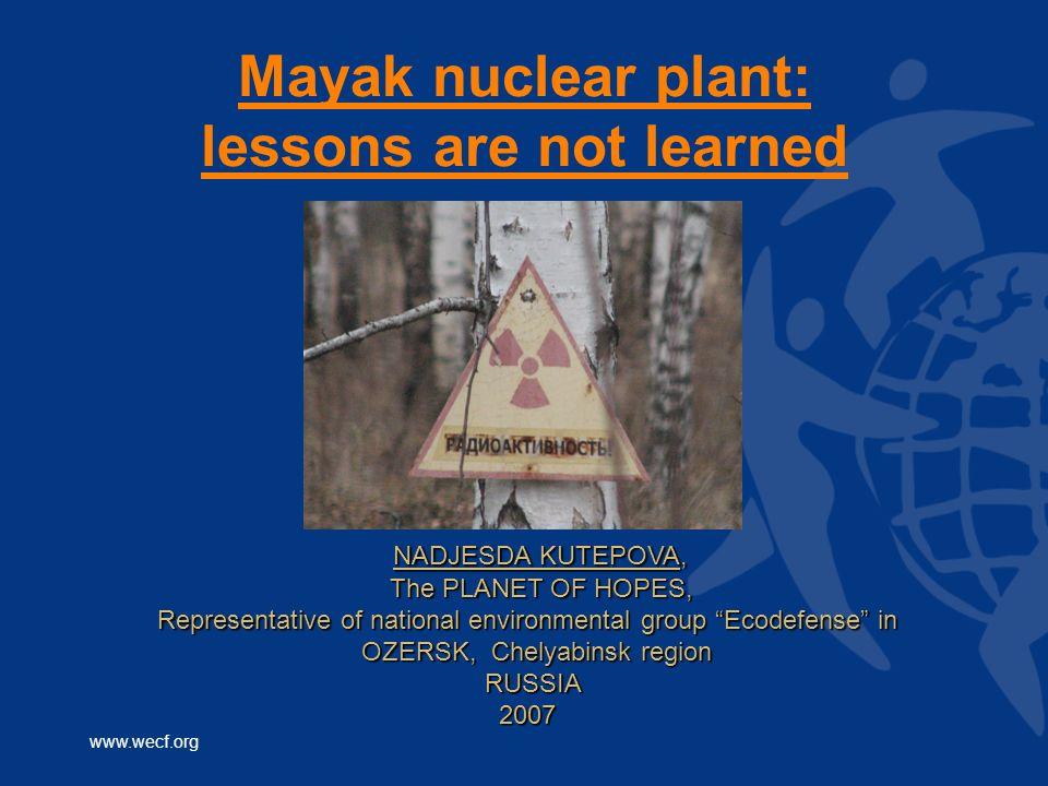 www.wecf.org Mayak nuclear plant: lessons are not learned NADJESDA KUTEPOVA, NADJESDA KUTEPOVA, The PLANET OF HOPES, The PLANET OF HOPES, Representati