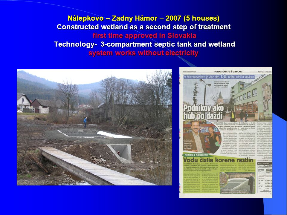Krásna Lúka – 2007 (700 EO) Whole village connected with treatment plant Technology - 2x Imhoff tank, biofilter a 3 x 550 m2 wetlands Village owns and