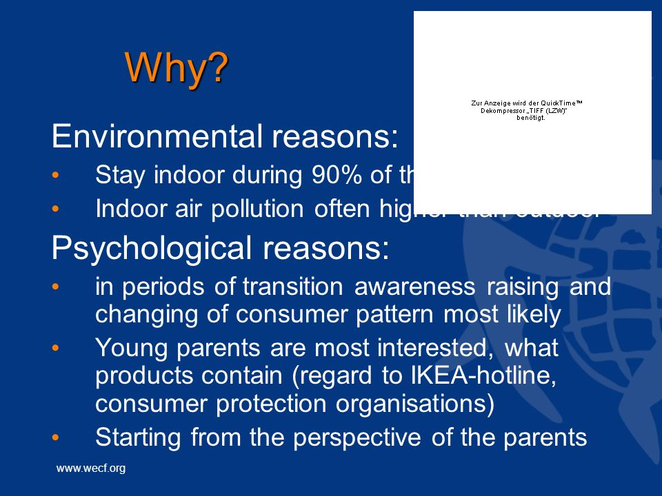 www.wecf.org Why? Environmental reasons: Stay indoor during 90% of the day Indoor air pollution often higher than outdoor Psychological reasons: in pe