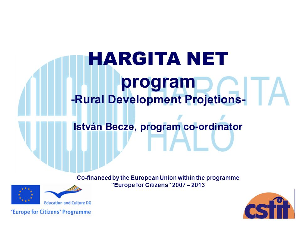 HARGITA NET program -Rural Development Projetions- István Becze, program co-ordinator Co-financed by the European Union within the programme Europe for Citizens 2007 – 2013