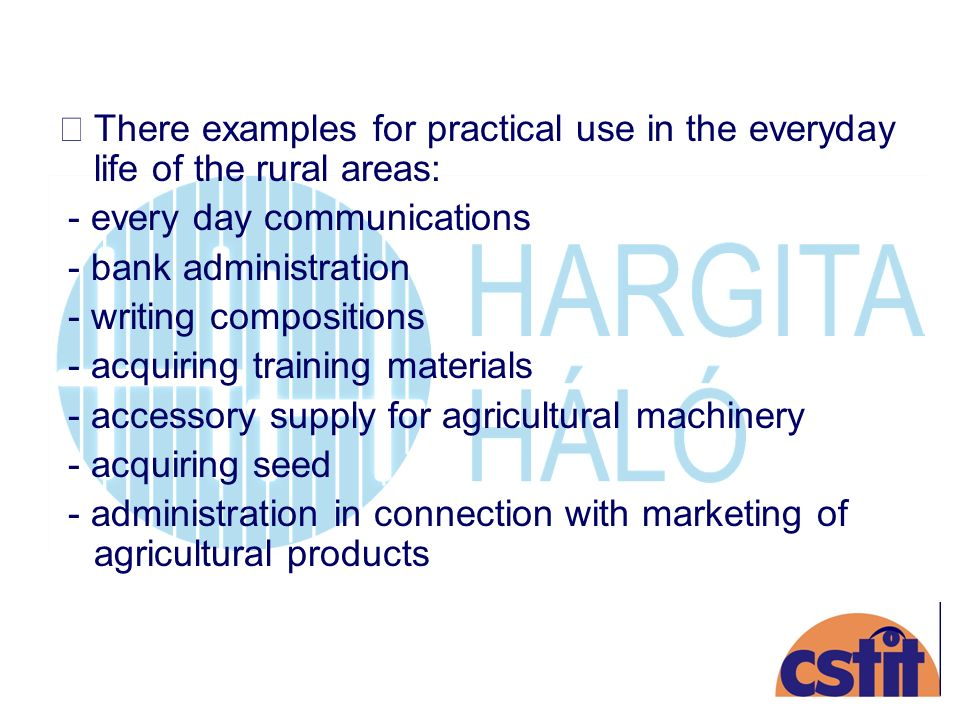 There examples for practical use in the everyday life of the rural areas: - every day communications - bank administration - writing compositions - acquiring training materials - accessory supply for agricultural machinery - acquiring seed - administration in connection with marketing of agricultural products