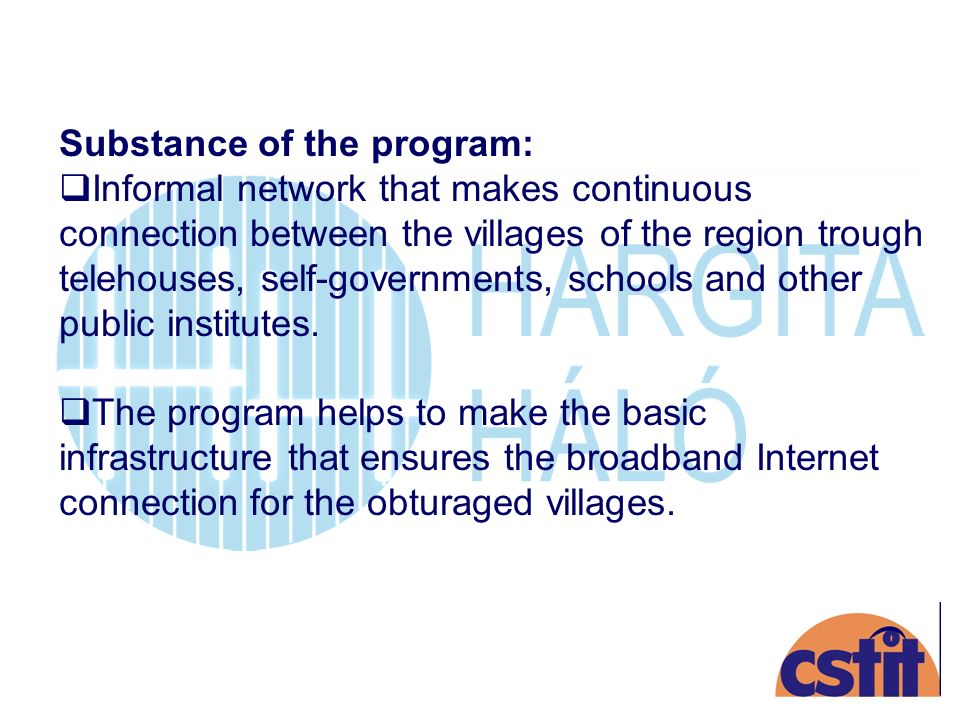 Substance of the program: Informal network that makes continuous connection between the villages of the region trough telehouses, self-governments, schools and other public institutes.