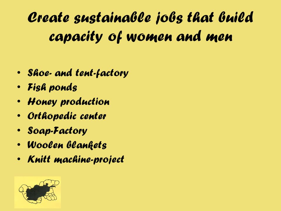 Create sustainable jobs that build capacity of women and men Shoe- and tent-factory Fish ponds Honey production Orthopedic center Soap-Factory Woolen
