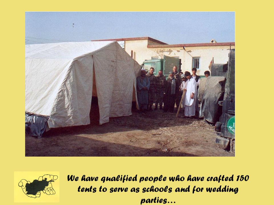 We have qualified people who have crafted 150 tents to serve as schools and for wedding parties…