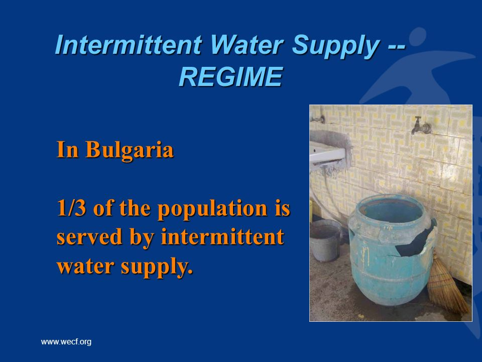 www.wecf.org In Bulgaria 1/3 of the population is served by intermittent water supply.