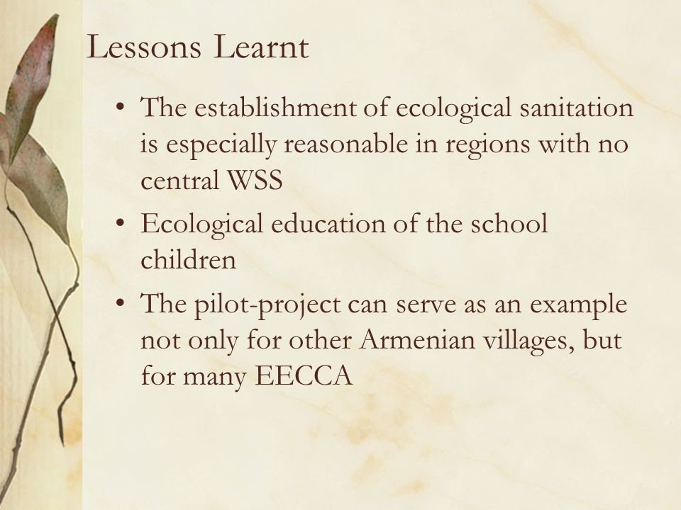 Lessons Learnt The establishment of ecological sanitation is especially reasonable in regions with no central WSS Ecological education of the school c