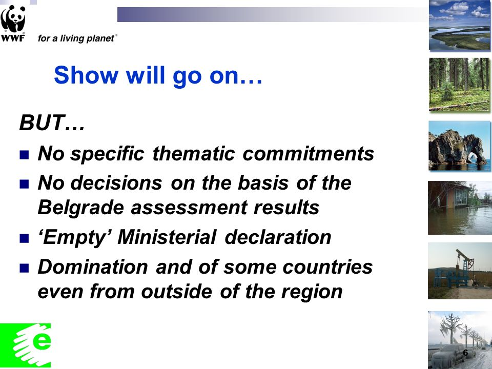 6 Show will go on… BUT… No specific thematic commitments No decisions on the basis of the Belgrade assessment results Empty Ministerial declaration Domination and of some countries even from outside of the region