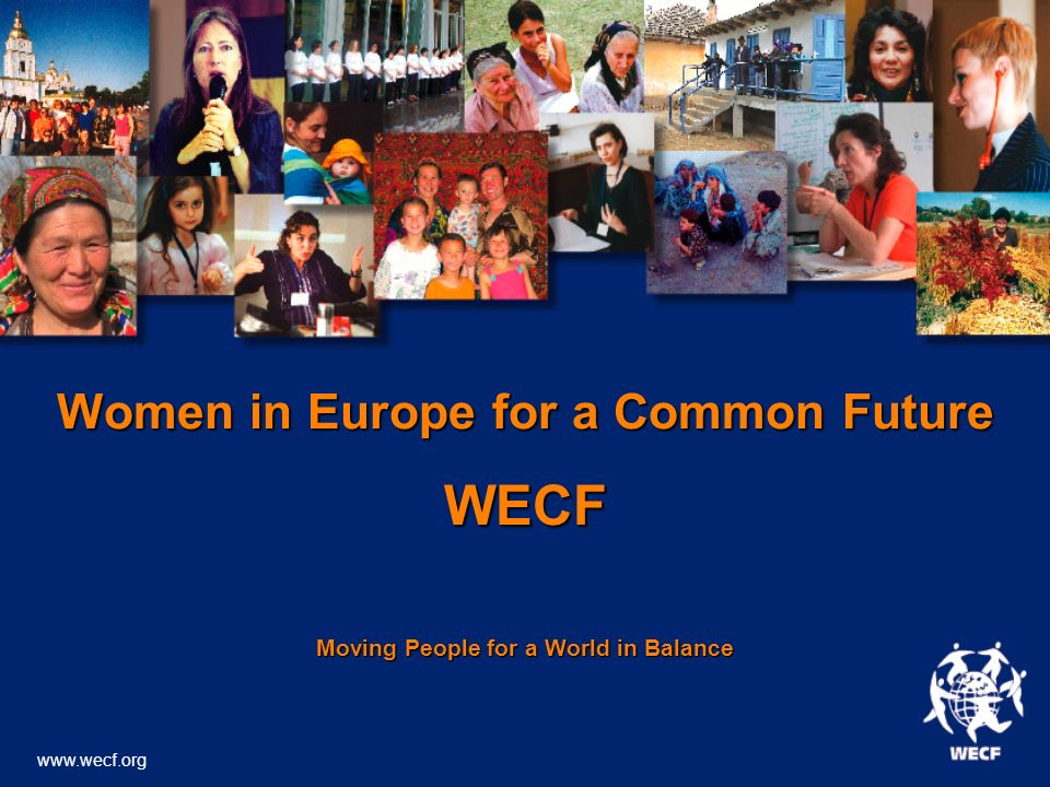 Women in Europe for a Common Future WECF Moving People for a World in Balance www.wecf.org