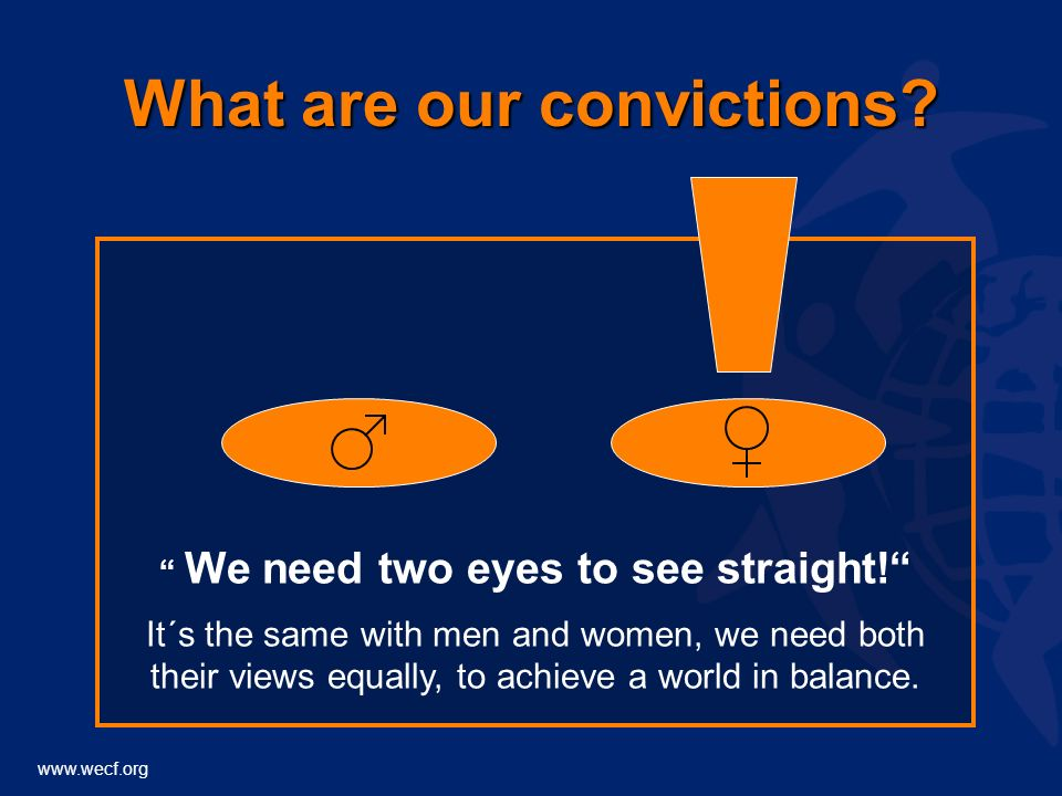 www.wecf.org What are our convictions. We need two eyes to see straight.