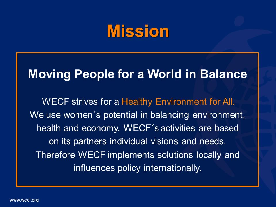 www.wecf.org Mission Moving People for a World in Balance WECF strives for a Healthy Environment for All.