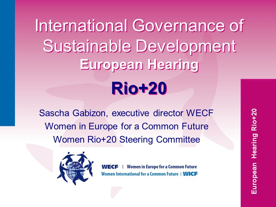 European Hearing Rio+20 International Governance of Sustainable Development European Hearing Rio+20 International Governance of Sustainable Developmen