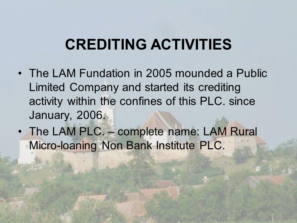 CREDITING ACTIVITIES The LAM Fundation in 2005 mounded a Public Limited Company and started its crediting activity within the confines of this PLC.