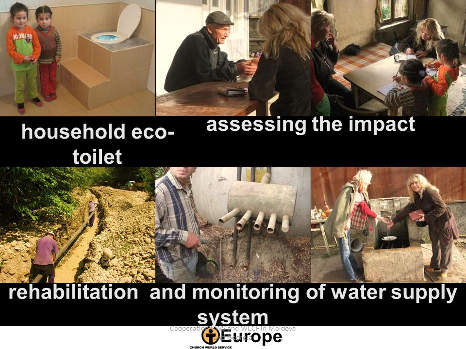 Europe household eco- toilet assessing the impact rehabilitation and monitoring of water supply system Cooperation CWS and WECF in Moldova and Georgia