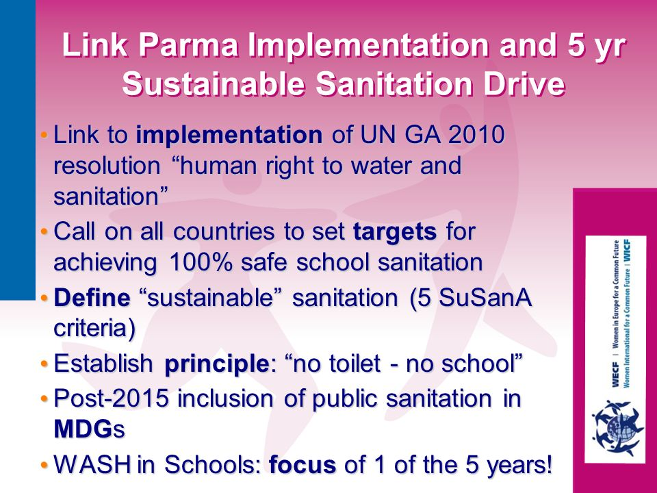 Link Parma Implementation and 5 yr Sustainable Sanitation Drive Link to implementation of UN GA 2010 resolution human right to water and sanitation Li