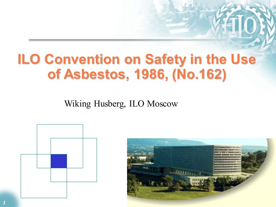 1 ILO Convention on Safety in the Use of Asbestos, 1986, (No.162) Wiking Husberg, ILO Moscow