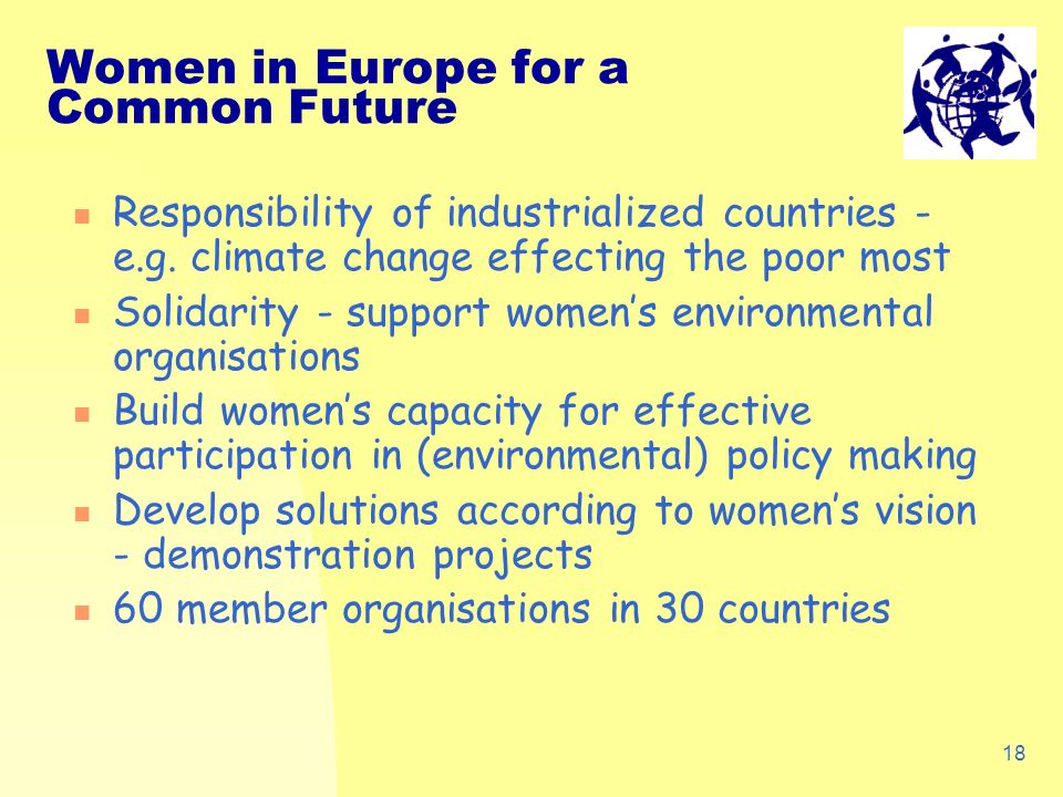 18 Women in Europe for a Common Future Responsibility of industrialized countries - e.g.