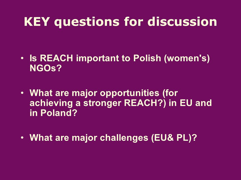 KEY questions for discussion Is REACH important to Polish (women s) NGOs.