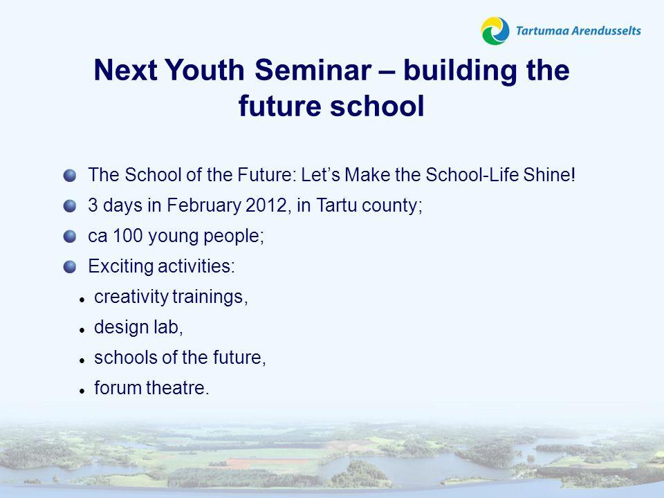 Next Youth Seminar – building the future school The School of the Future: Lets Make the School-Life Shine! 3 days in February 2012, in Tartu county; c