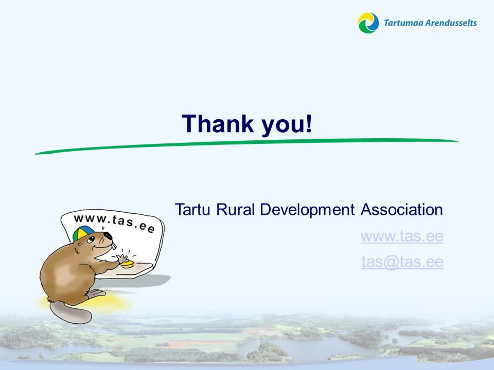 Thank you! Tartu Rural Development Association www.tas.ee tas@tas.ee
