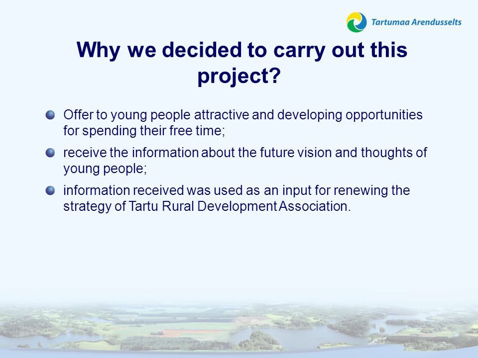 Why we decided to carry out this project? Offer to young people attractive and developing opportunities for spending their free time; receive the info
