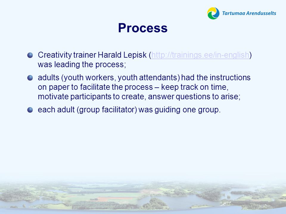 Process Creativity trainer Harald Lepisk (http://trainings.ee/in-english) was leading the process;http://trainings.ee/in-english adults (youth workers