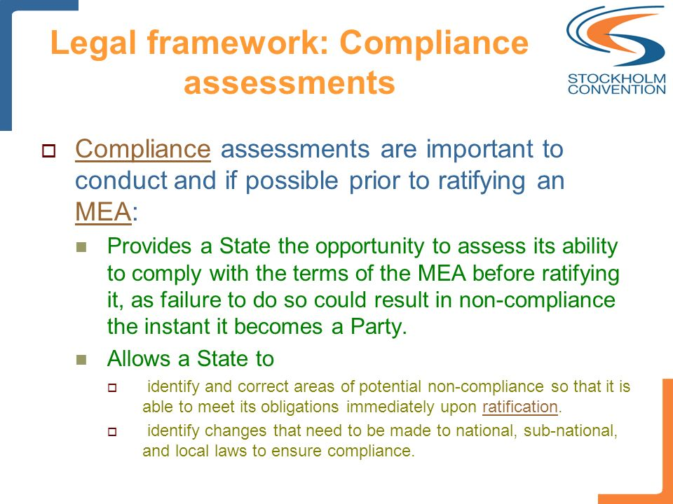 Legal framework: Compliance assessments Compliance assessments are important to conduct and if possible prior to ratifying an MEA: Compliance MEA Prov