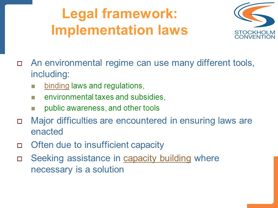 Legal framework: Implementation laws An environmental regime can use many different tools, including: binding laws and regulations, binding environmen