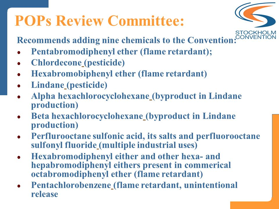POPs Review Committee: Recommends adding nine chemicals to the Convention: Pentabromodiphenyl ether (flame retardant); Chlordecone (pesticide) Hexabro