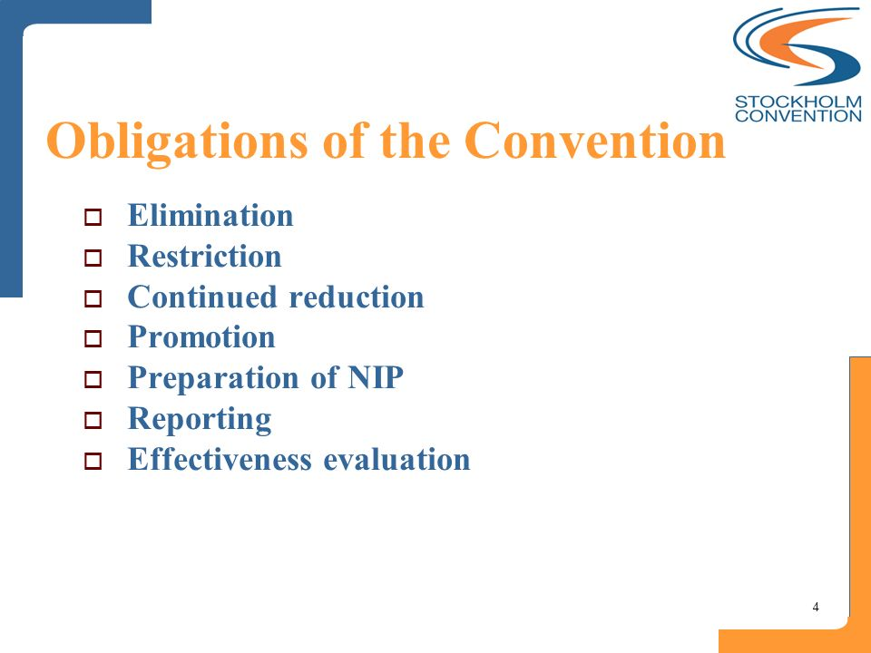 4 Obligations of the Convention Elimination Restriction Continued reduction Promotion Preparation of NIP Reporting Effectiveness evaluation