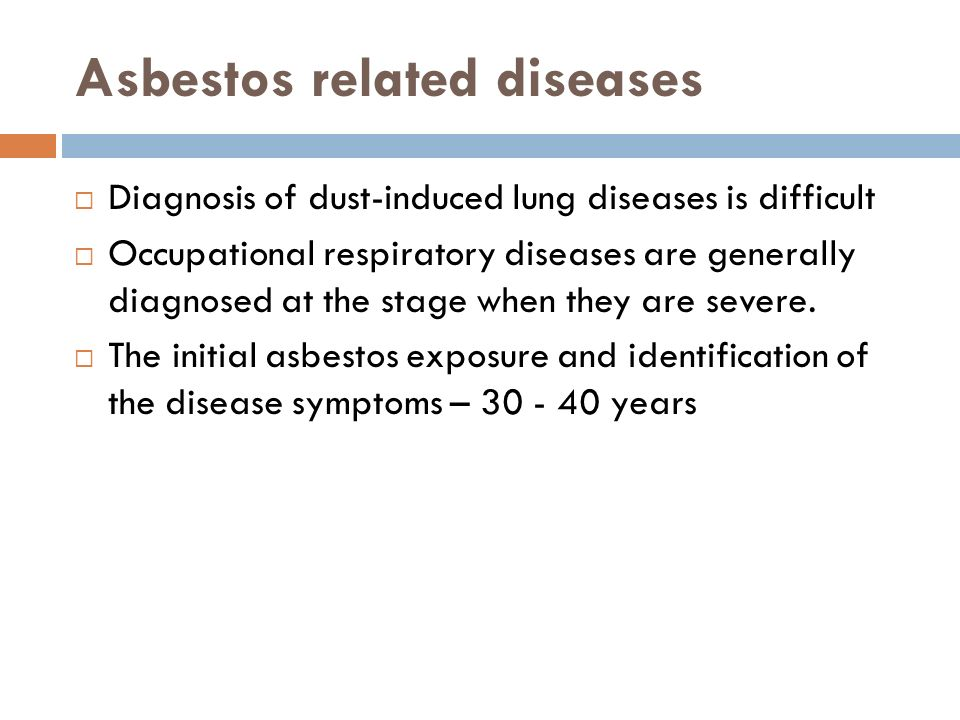 Asbestos related diseases Diagnosis of dust-induced lung diseases is difficult Occupational respiratory diseases are generally diagnosed at the stage when they are severe.