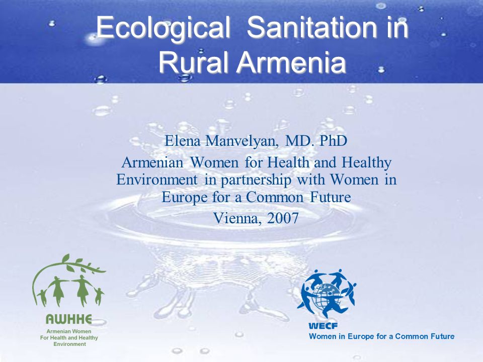 Ecological Sanitation in Rural Armenia Elena Manvelyan, MD. PhD Armenian Women for Health and Healthy Environment in partnership with Women in Europe
