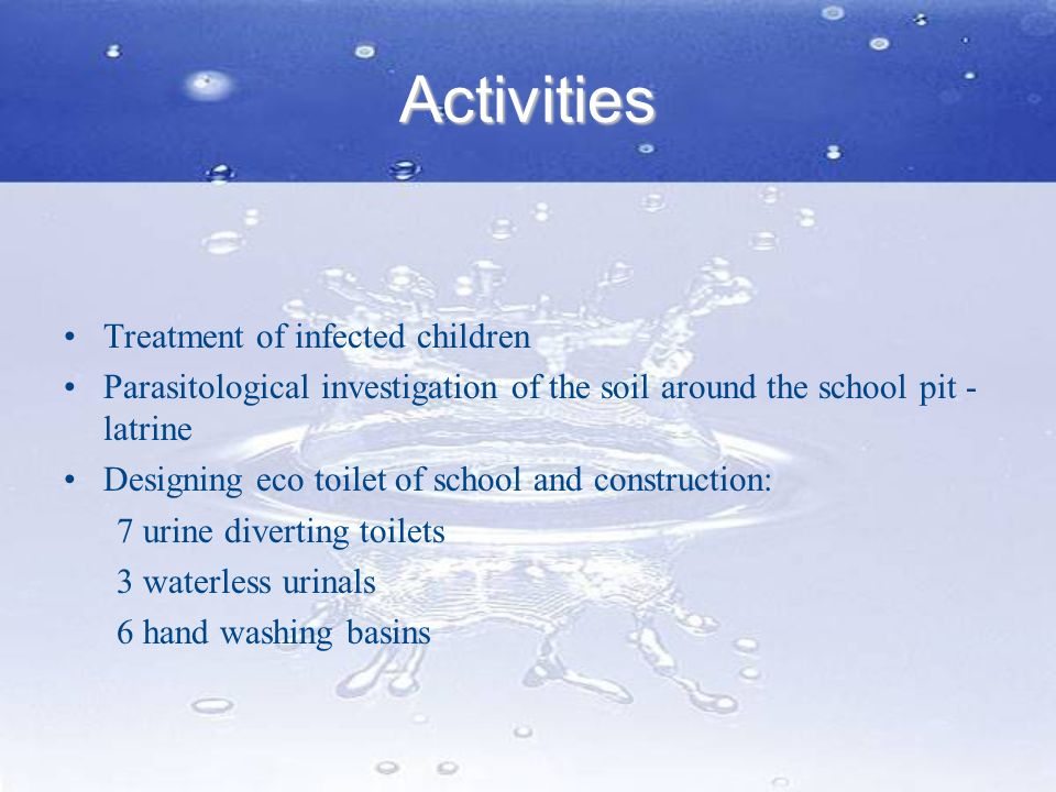 Activities Treatment of infected children Parasitological investigation of the soil around the school pit - latrine Designing eco toilet of school and